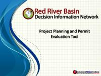 Project Planning and Permit Evaluation Tool [Red River Basin Decision Information Network] [Presentation]