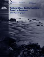 National Water Quality Inventory: Report to Congress (2002 Reporting Cycle)