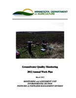 Ground Water Quality Monitoring 2012 Annual Plan Work [ Minnesota Department of Agriculture]