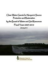 Clean Water Grants for Nonpoint Source Protection and Restoration by the Board of Water and Soil Resources Fiscal Years 2007-2010