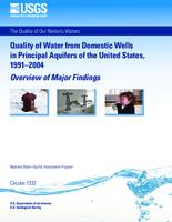 Quality of water from domestic wells in principal aquifers of the United States, 1991-2004 : Overview of Major Findings