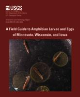 A Field Guide to Amphibian Larvae and Eggs of Minnesota, Wisconsin, and Iowa