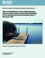 Water-Quality Models to Assess Algal Community Dynamics, Water Quality, and Fish Habitat Suitability for Two Agricultural Land-Use Dominated Lakes in Minnesota, 2014