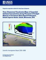 Three-Dimensional Visualization Maps of Suspended- Sediment Concentrations during Placement of Dredged Material in 21st Avenue West Channel Embayment, Duluth-Superior Harbor, Duluth, Minnesota, 2015