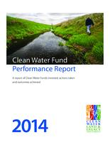 Clean Water Fund, Performance Report: A report of Clean Water Funds invested, actions taken and outcomes achieved