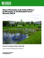 Effects of rain gardens on the quality of water in the Minneapolis-St. Paul Metropolitan Area of Minnesota, 2002-04